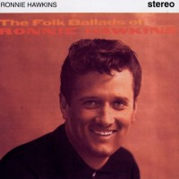 Purchase Ronnie Hawkins - The Folk Ballads Of Ronnie Hawkins (Vinyl)