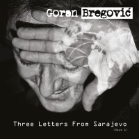 Purchase Goran Bregovic - Three Letters From Sarajevo (Deluxe Edition)
