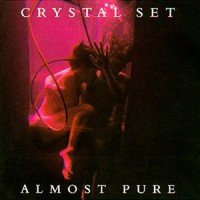 Purchase The Crystal Set - Almost Pure