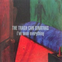 Purchase Trashcan Sinatras - I've Seen Everything