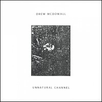 Purchase Drew Mcdowall - Unnatural Channel (Vinyl)