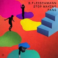 Purchase B. Fleischmann - Stop Making Fans