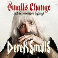 Purchase Derek Smalls - Smalls Change (Meditations Upon Ageing)