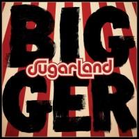 Purchase Sugarland - Bigger