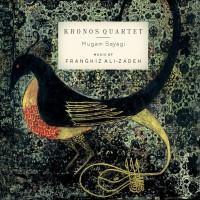 Purchase Kronos Quartet - Mugam Sayagi: Music Of Franghiz Ali-Zaden (With Franghiz Ali-Zadeh)