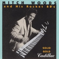Purchase Mitch Woods And His Rocket 88S - Solid Gold Cadillac
