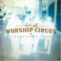 Purchase Rock 'n' Roll Worship Circus - A Beautiful Glow
