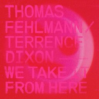 Purchase Thomas Fehlmann & Terrence Dixon - We Take It From Here
