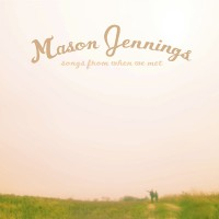 Purchase Mason Jennings - Songs From When We Met