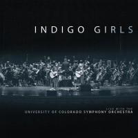Purchase Indigo Girls - Indigo Girls Live with The University of Colorado Symphony Orchestra