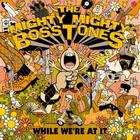 Purchase The Mighty Mighty BossToneS - While We're At It