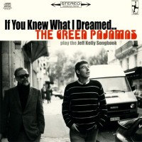 Purchase The Green Pajamas - If You Knew What I Dreamed - The Green Pajamas Play The Jeff Kelly Songbook