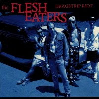 Purchase The Flesh Eaters - Dragstrip Riot