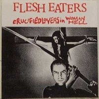 Purchase The Flesh Eaters - Crucified Lovers In Woman Hell