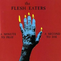 Purchase The Flesh Eaters - A Minute To Pray, A Second To Die (Vinyl)