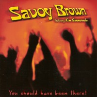 Purchase Savoy Brown - You Should Have Been There (Feat. Kim Simmonds)