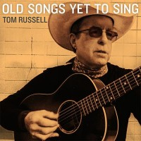 Purchase Tom Russell - Old Songs Yet To Sing