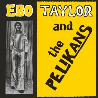 Purchase Ebo Taylor - Ebo Taylor And The Pelikans