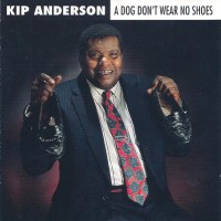 Purchase Kip Anderson - A Dog Don't Wear No Shoes