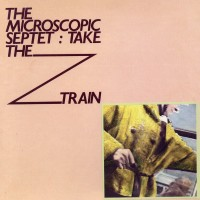 Purchase The Microscopic Septet - Take The Z Train (Vinyl)