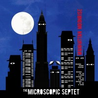 Purchase The Microscopic Septet - Manhattan Moonrise