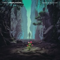 Purchase Kygo - Born To Be Yours (With Imagine Dragons) (CDS)