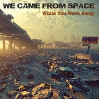 Purchase We Came From Space - While You Were Away