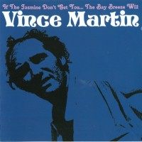 Purchase Vince Martin - If The Jasmine Don't Get You... The Bay Breeze Will (Vinyl)