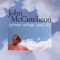 Purchase John Mccutcheon - Sprout Wings And Fly