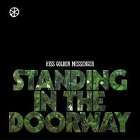 Purchase Hiss Golden Messenger - Standing In The Doorway (CDS)