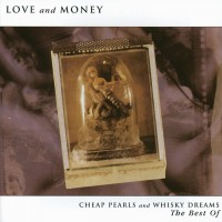 Purchase Love And Money - Cheap Pearls And Whisky Dreams - The Best Of