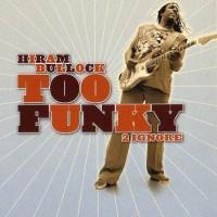 Purchase Hiram Bullock - Too Funky 2 Ignore