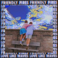 Purchase Friendly Fires - Love Like Waves (CDS)