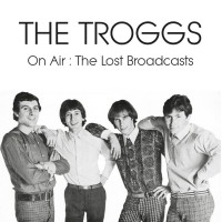 Purchase The Troggs - On Air: The Lost Broadcasts