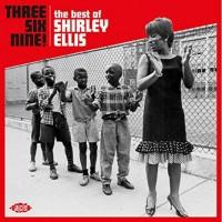Purchase Shirley Ellis - Three Six Nine! The Best Of Shirley Ellis