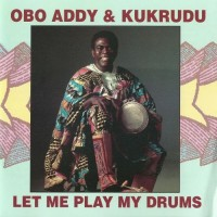 Purchase Obo Addy - Obo Addy & Kukrudu- Let Me Play My Drums