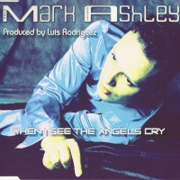 Purchase Mark Ashley - When I See The Angels Cry (MCD)