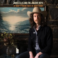 Purchase James Ellis and the Jealous Guys - It Ain't Texas (But It Ain't Bad)