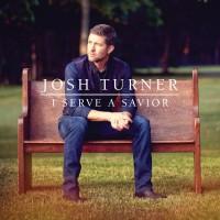Purchase Josh Turner - I Serve A Savior