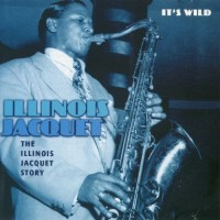 Purchase Illinois Jacquet - The Illinois Jacquet Story - It's Wild