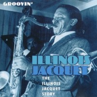 Purchase Illinois Jacquet - The Illinois Jacquet Story - Groovin'