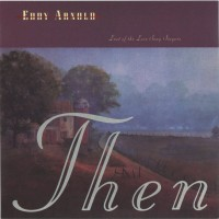 Purchase Eddy Arnold - Last Of The Love Song Singers: Then & Now CD1