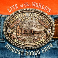 Purchase Aaron Watson - Live At The World's Biggest Rodeo Show