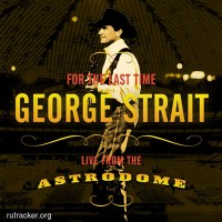 Purchase George Strait - For The Last Time - Live From The Astrodome