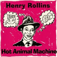 Purchase Henry Rollins - Hot Animal Machine... Plus