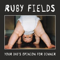 Purchase Ruby Fields - Your Dad's Opinion For Dinner