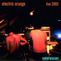Purchase Electric Orange - Unterwasser - Live 2002 CD1