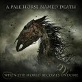 Buy A Pale Horse Named Death - When The World Becomes Undone Mp3 Download