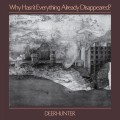 Buy Deerhunter - Why Hasn't Everything Already Disappeared? Mp3 Download