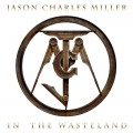 Buy Jason Charles Miller - In The Wasteland Mp3 Download